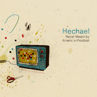 Hechael - Never Meant by American Football