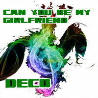 Deco - Can You Be My Girlfriend