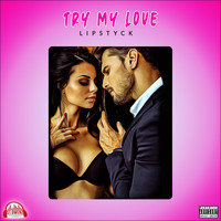 Lipstyck - Try My Love (Explicit)