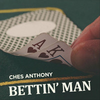 Ches Anthony - Bettin' Man