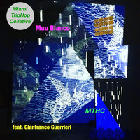 Muu Blanco featuring Gianfranco Guerrieri - MTHC (Miami Triphop Collective)