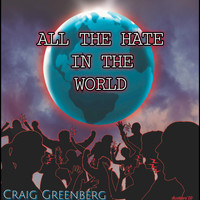Craig Greenberg - All the Hate in the World