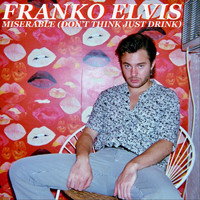 Franko Elvis - Miserable (Don't Think Just Drink) [feat. Patti Creamer] (Explicit)
