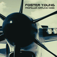 Foster Young - Propeller Airplane Noise