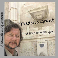 Frederic Grant - I'd like to meet you