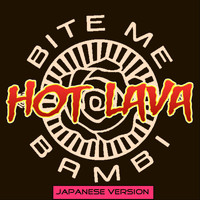 Bite Me Bambi - Hot Lava (Japanese Version)