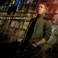 Kevin Downswell - Super To My Natural