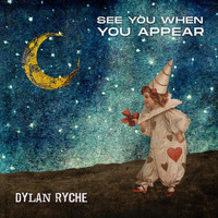 Dylan Ryche - See You When You Appear