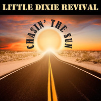 Little Dixie Revival - Chasin' the Sun
