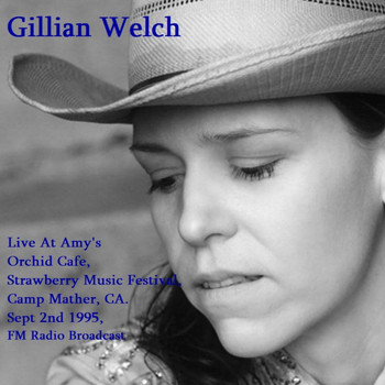Gillian Welch - Live At Amy's Orchid Cafe, Strawberry Music Festival, Camp Mather, CA. Sept 2nd 1995, FM Radio Broadcast (Remastered)