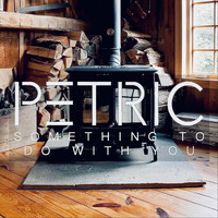 Petric - Something to Do with You (Acoustic)