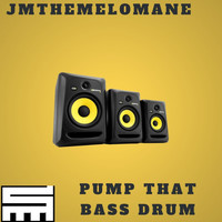 Jmthemelomane - Pump That Bass Drum (Explicit)