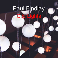 Paul Findlay / - City Lights