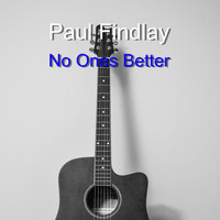 Paul Findlay / - No Ones Better