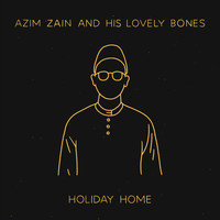 Azim Zain and His Lovely Bones / - Holiday Home