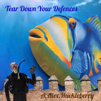 A Alex Huckleberry - Tear Down Your Defenses