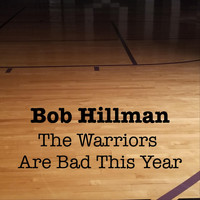 Bob Hillman - The Warriors Are Bad This Year