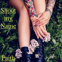 Faith - Shout My Name
