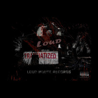 Loud - Traumatized (Explicit)