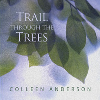 Colleen Anderson - Trail Through the Trees