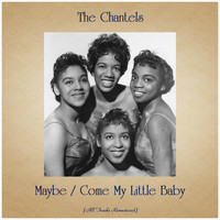 The Chantels - Maybe / Come My Little Baby (All Tracks Remastered)