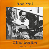 Baden Powell - Coleção Bossa Nova (All Tracks Remastered)