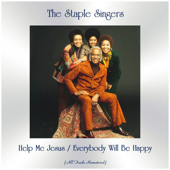 The Staple Singers - Help Me Jesus / Everybody Will Be Happy (All Tracks Remastered)