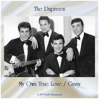 The Duprees - My Own True Love / Ginny (All Tracks Remastered)
