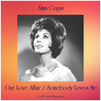 Alma Cogan - Our Love Affair / Somebody Loves Me (Remastered 2020)