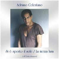 Adriano Celentano - Si è spento il sole / La mezza luna (All Tracks Remastered)