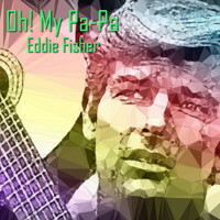 Eddie Fisher - Oh! My Pa-Pa