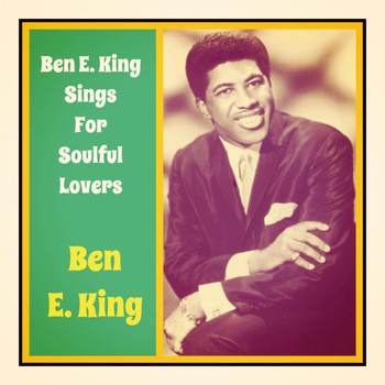 Ben E. King - Ben E. King Sings for Soulful Lovers