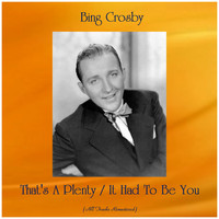 Bing Crosby - That's A Plenty / It Had To Be You (All Tracks Remastered)