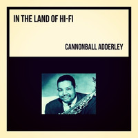 Cannonball Adderley - In the Land of Hi-Fi