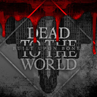 Dead to the World - Built Upon Bones (Explicit)