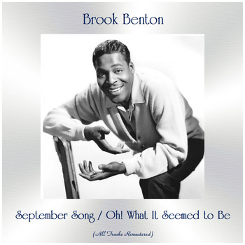 Brook Benton - September Song / Oh! What It Seemed to Be (All Tracks Remastered)