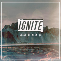 Space Between Us - Ignite