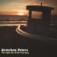 Gretchen Peters - The Night You Wrote That Song