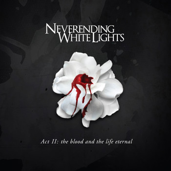 Neverending White Lights - Act II: The Blood and the Life Eternal