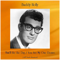 Buddy Holly - That'll Be the Day / You Are My One Desire (All Tracks Remastered)