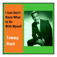 Tommy Hunt - I Just Don't Know What to Do with Myself