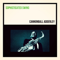 Cannonball Adderley - Sophisticated Swing
