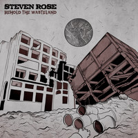 Steven Rose - Behold the Wasteland