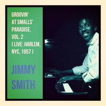 Jimmy Smith - Groovin' at Smalls' Paradise, Vol. 2 (Live: Harlem, NYC, 1957)