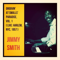 Jimmy Smith - Groovin' at Smalls' Paradise, Vol. 1 (Live: Harlem, NYC, 1957)
