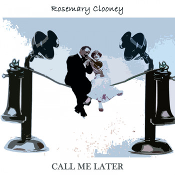 Rosemary Clooney - Call Me Later