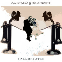 Count Basie & His Orchestra - Call Me Later