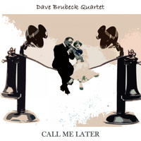 Dave Brubeck Quartet - Call Me Later