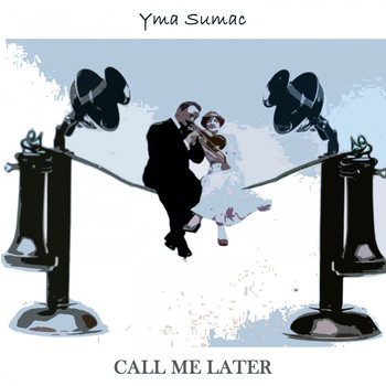 Yma Sumac - Call Me Later