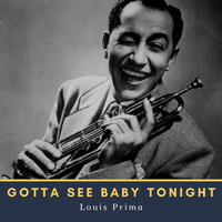 Louis Prima - Gotta See Baby Tonight